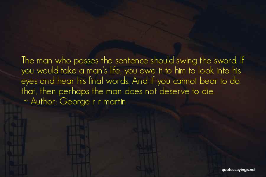 Who You Deserve Quotes By George R R Martin