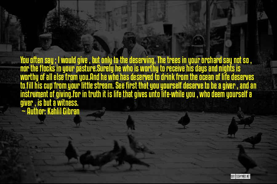 Who You Deserve Quotes By Kahlil Gibran