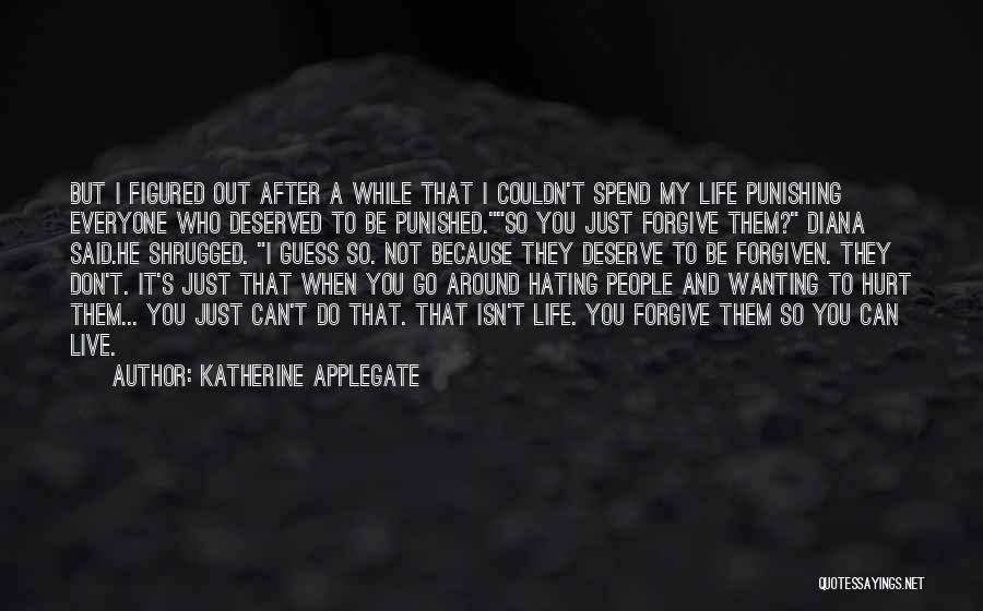 Who You Deserve Quotes By Katherine Applegate