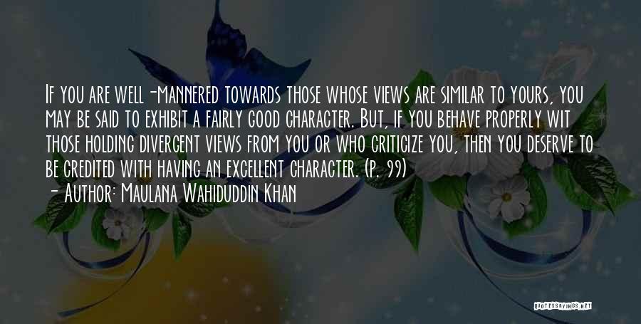 Who You Deserve Quotes By Maulana Wahiduddin Khan