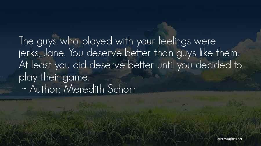 Who You Deserve Quotes By Meredith Schorr