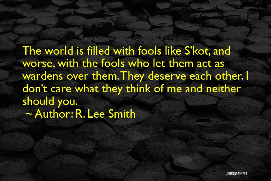 Who You Deserve Quotes By R. Lee Smith