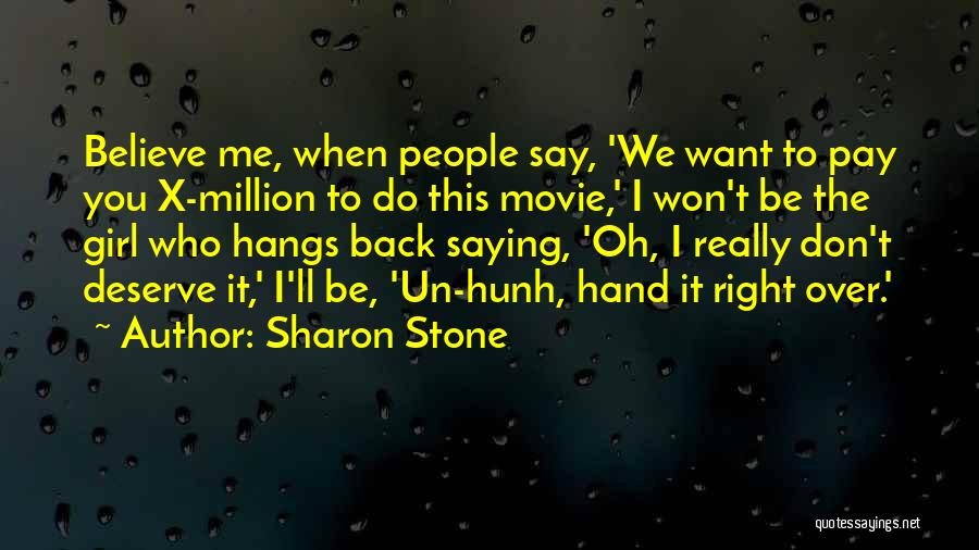 Who You Deserve Quotes By Sharon Stone
