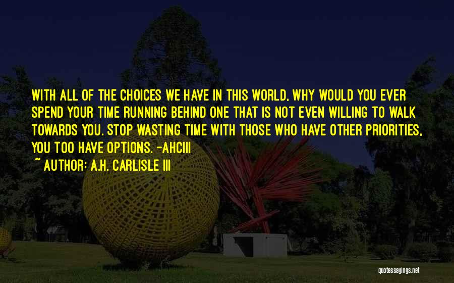 Who You Spend Your Time With Quotes By A.H. Carlisle III