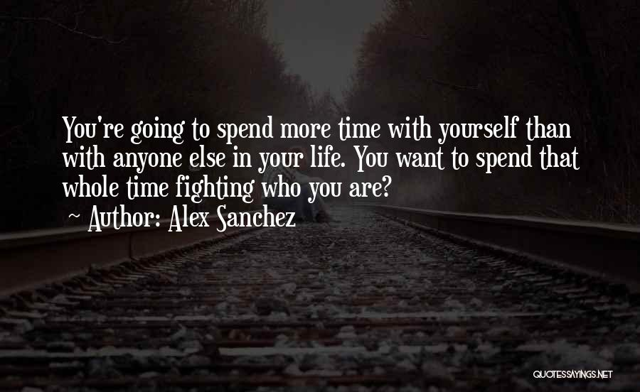 Who You Spend Your Time With Quotes By Alex Sanchez