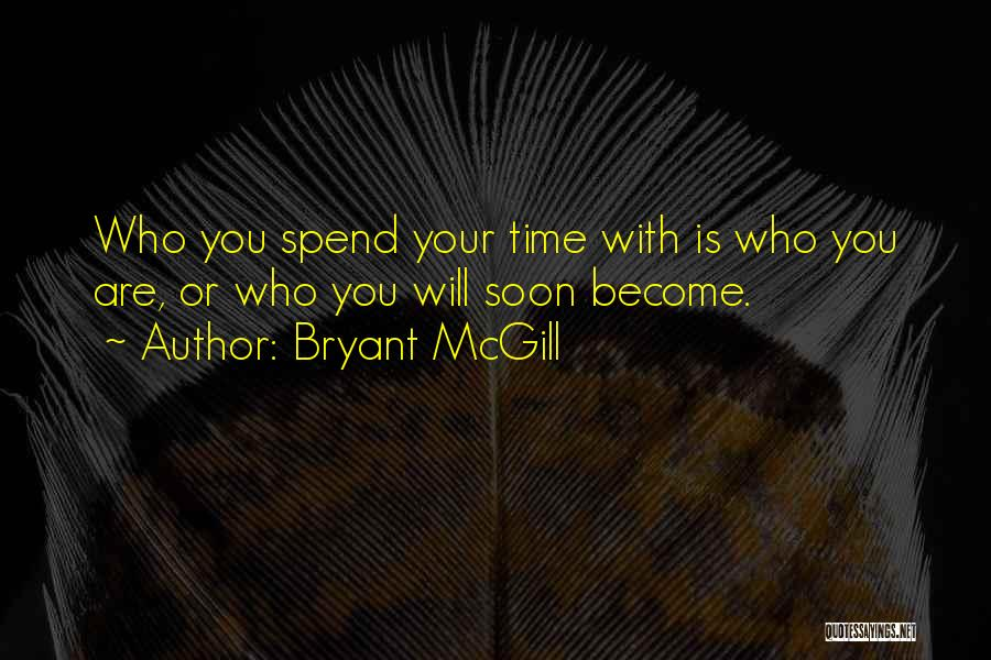 Who You Spend Your Time With Quotes By Bryant McGill