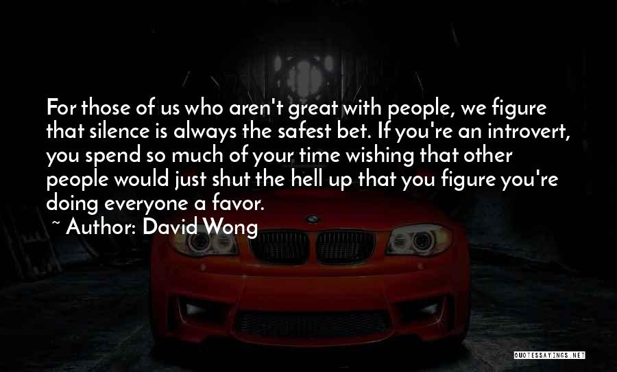 Who You Spend Your Time With Quotes By David Wong
