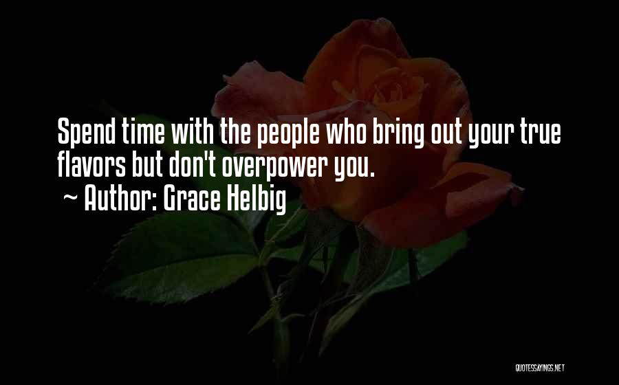 Who You Spend Your Time With Quotes By Grace Helbig