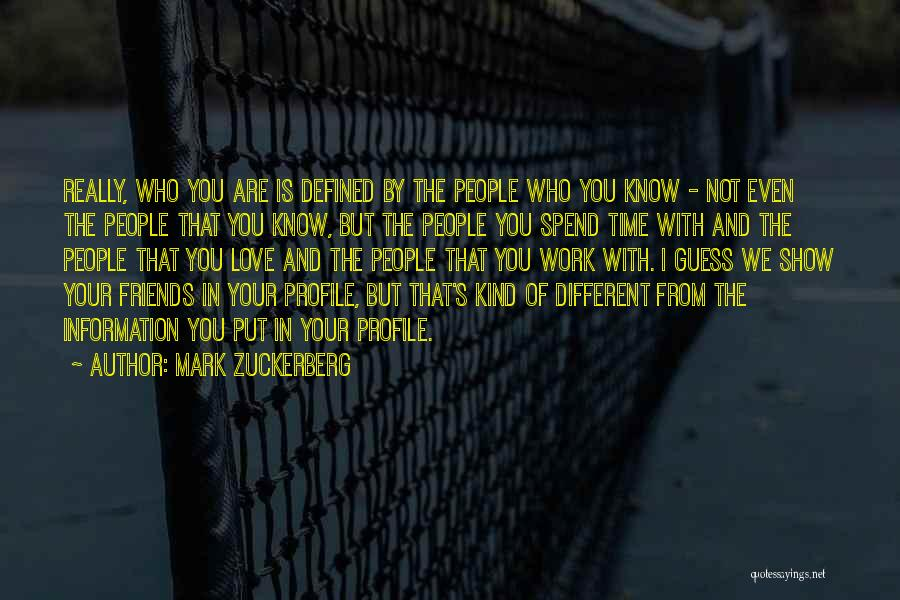 Who You Spend Your Time With Quotes By Mark Zuckerberg