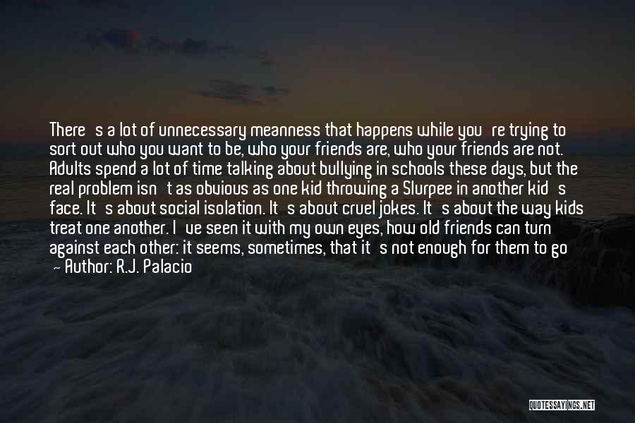 Who You Spend Your Time With Quotes By R.J. Palacio