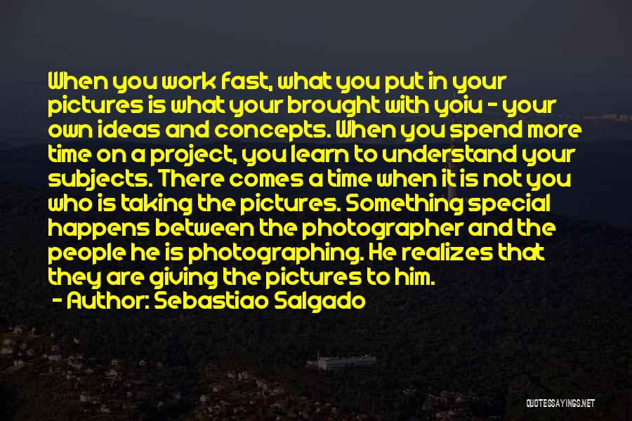 Who You Spend Your Time With Quotes By Sebastiao Salgado