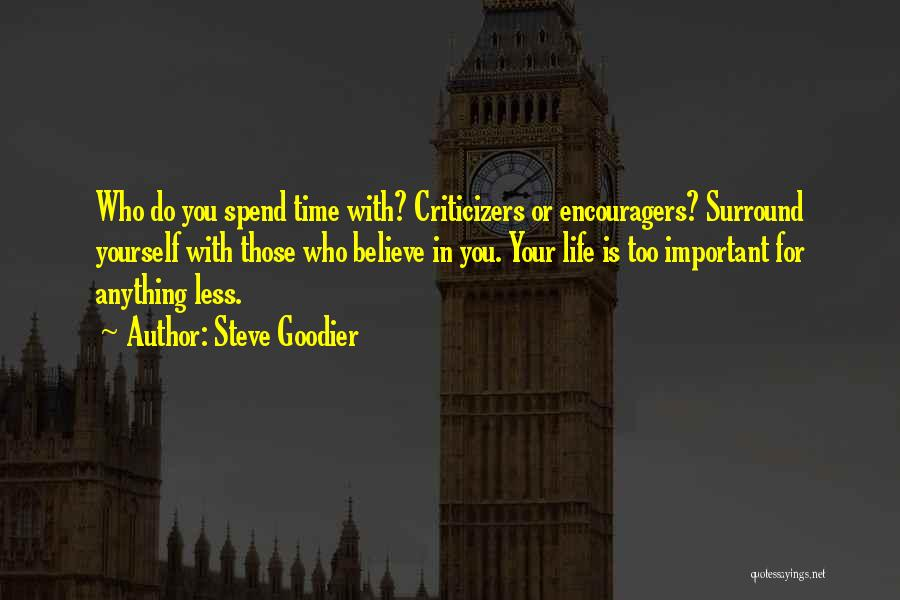 Who You Spend Your Time With Quotes By Steve Goodier