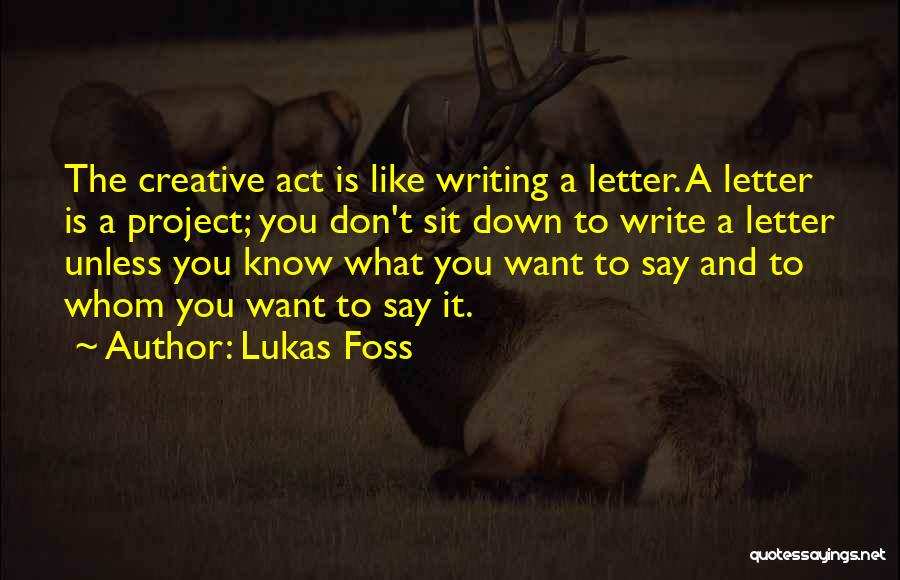 Whom You Like Quotes By Lukas Foss