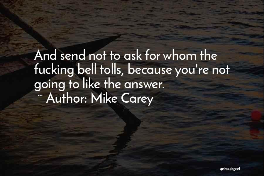 Whom You Like Quotes By Mike Carey