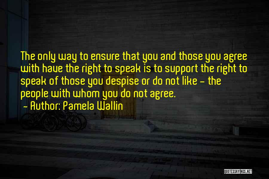 Whom You Like Quotes By Pamela Wallin