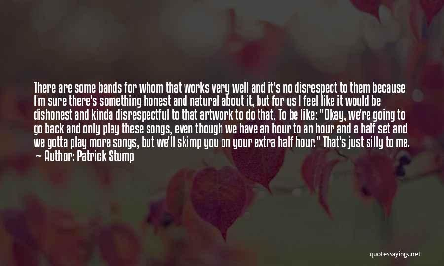 Whom You Like Quotes By Patrick Stump