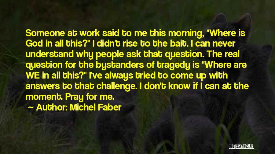 Why Always Me God Quotes By Michel Faber