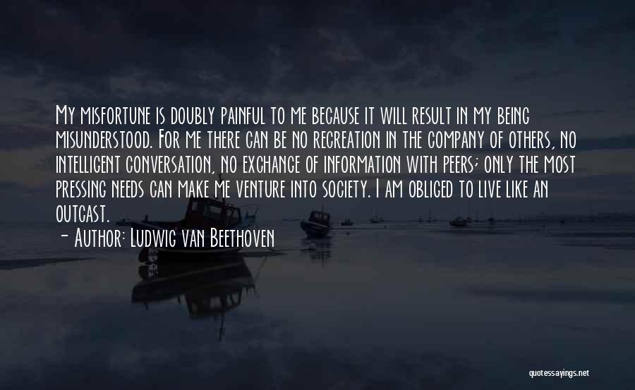 Why Am I Misunderstood Quotes By Ludwig Van Beethoven