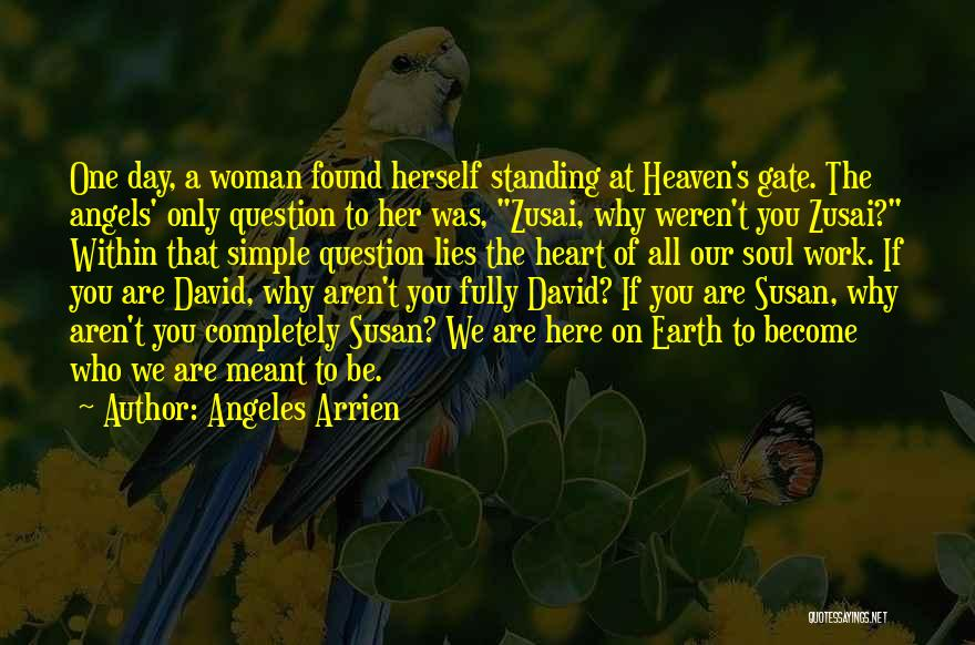 Why Are We Here On Earth Quotes By Angeles Arrien