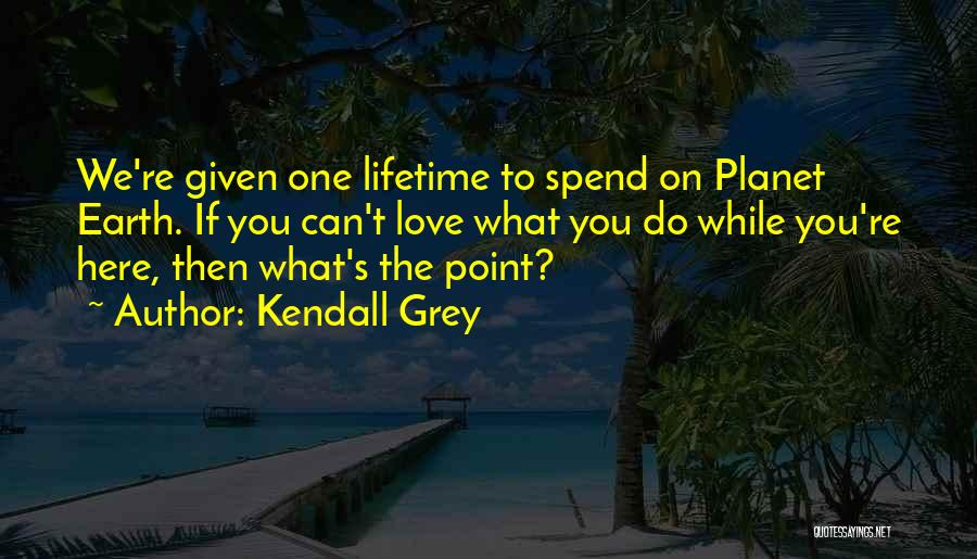 Why Are We Here On Earth Quotes By Kendall Grey
