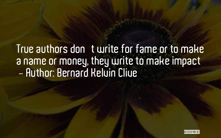 Why Authors Write Quotes By Bernard Kelvin Clive