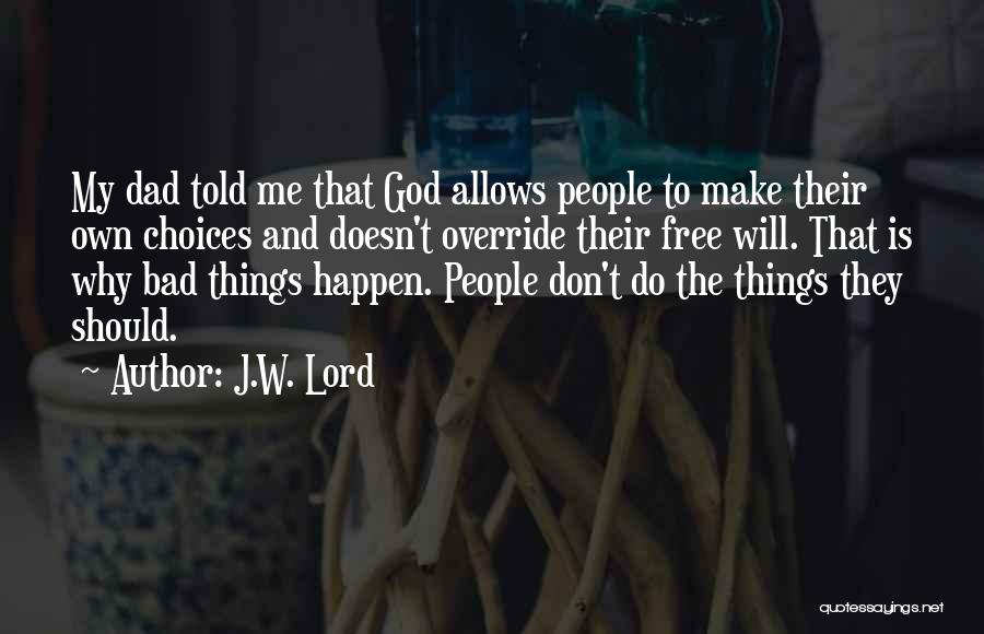 Why Bad Things Happen Quotes By J.W. Lord