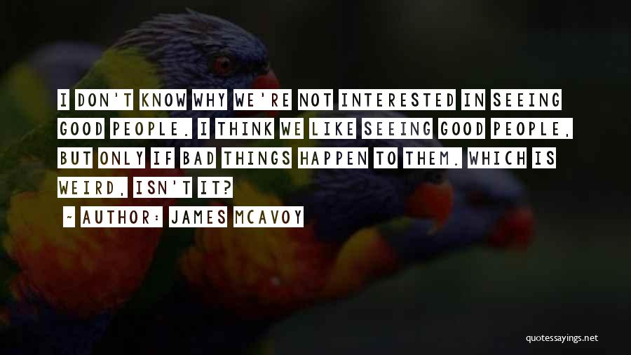 Why Bad Things Happen Quotes By James McAvoy