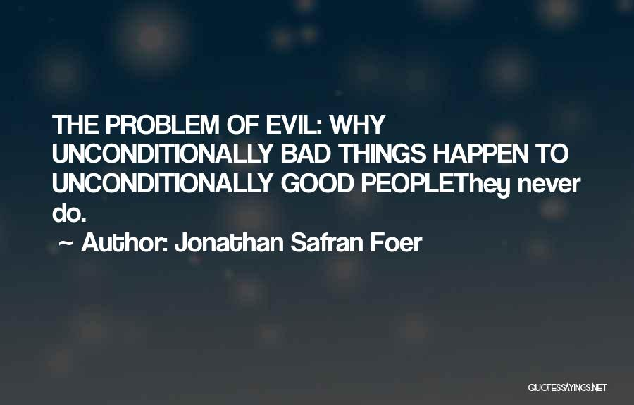 Why Bad Things Happen Quotes By Jonathan Safran Foer
