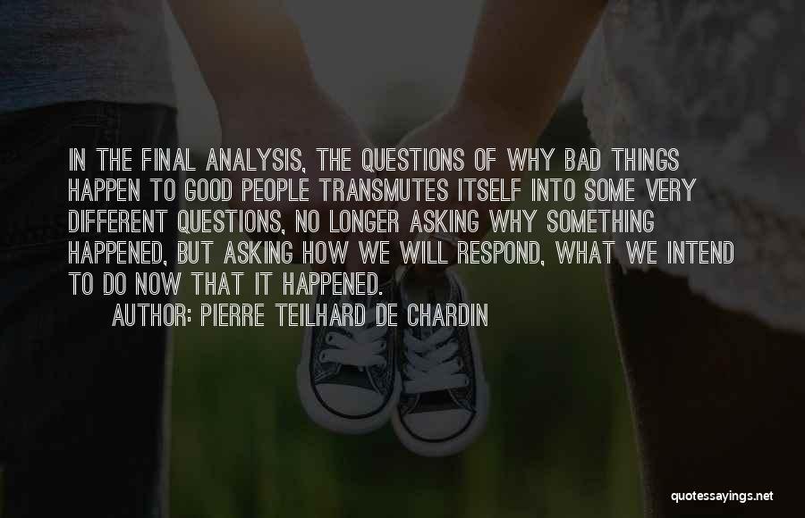 Why Bad Things Happen Quotes By Pierre Teilhard De Chardin