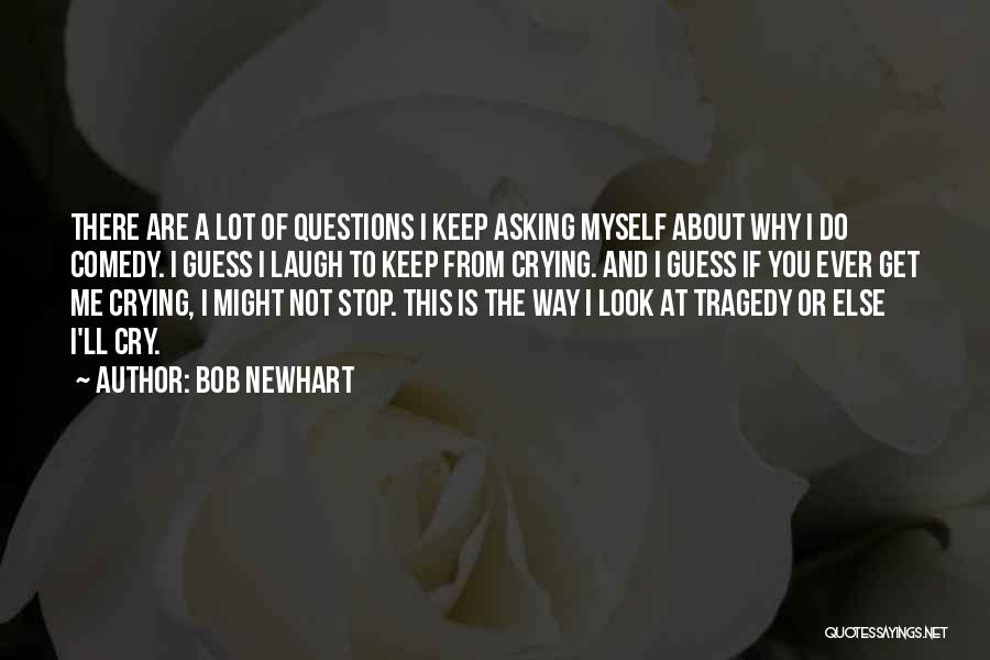 Why Cry Quotes By Bob Newhart
