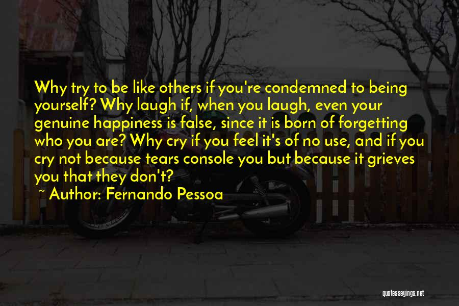 Why Cry Quotes By Fernando Pessoa