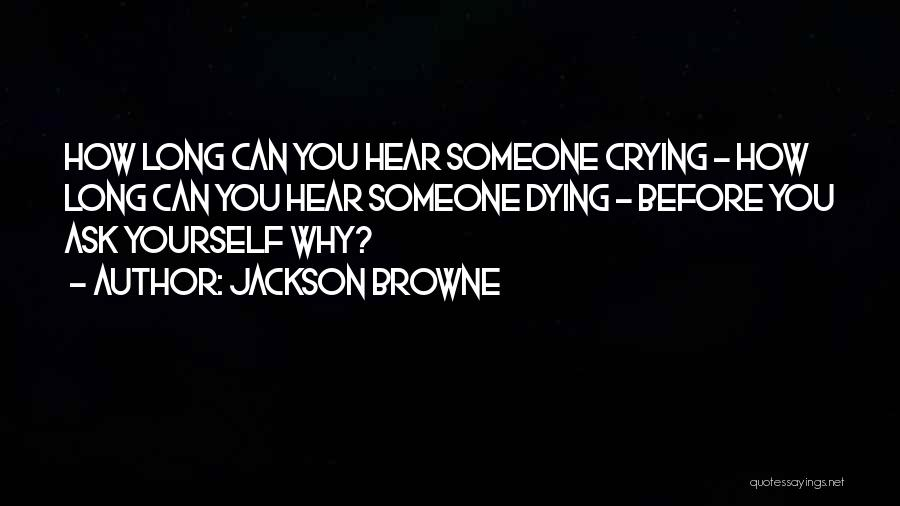 Why Cry Quotes By Jackson Browne