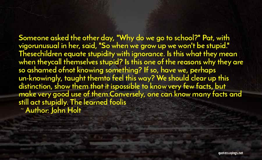 Why Do We Go To School Quotes By John Holt
