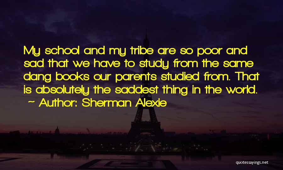 Why Do We Go To School Quotes By Sherman Alexie