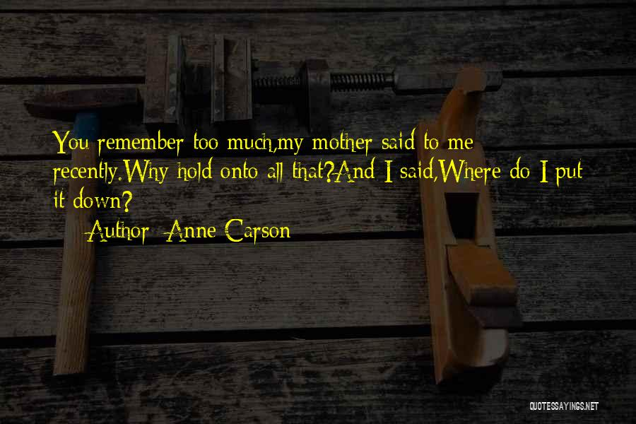 Why Do You Put Me Down Quotes By Anne Carson