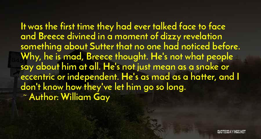Why Don't You Say It To My Face Quotes By William Gay