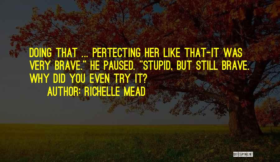 Why Even Try Quotes By Richelle Mead