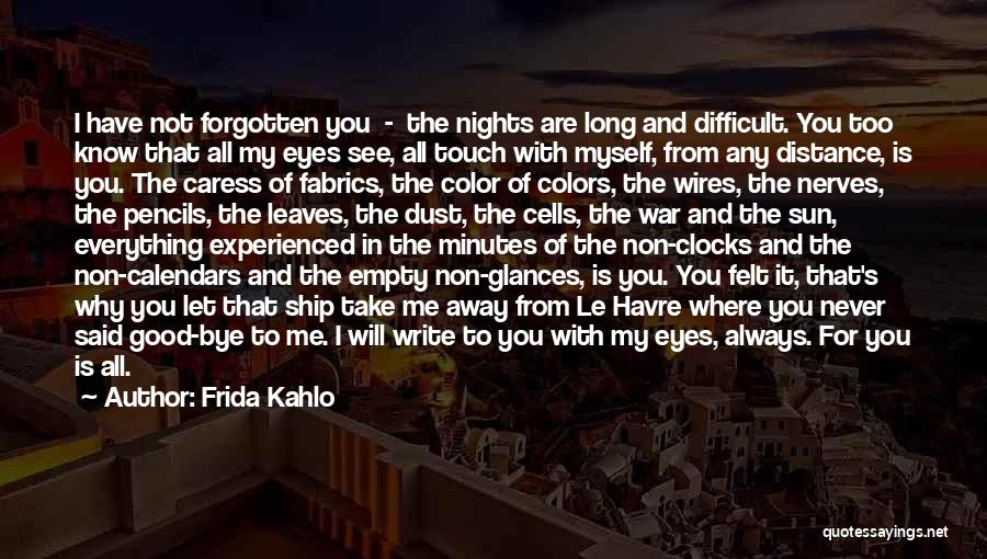 Why Have You Forgotten Me Quotes By Frida Kahlo