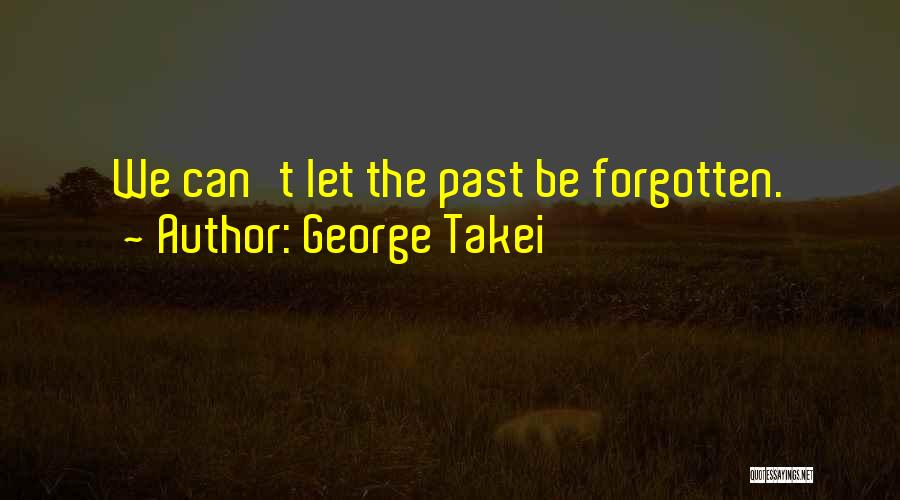 Why Have You Forgotten Me Quotes By George Takei