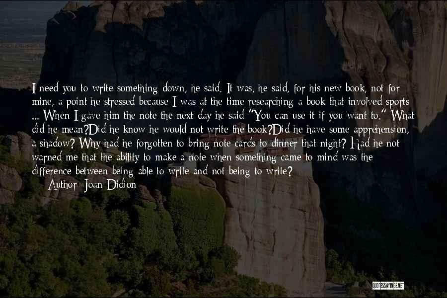Why Have You Forgotten Me Quotes By Joan Didion