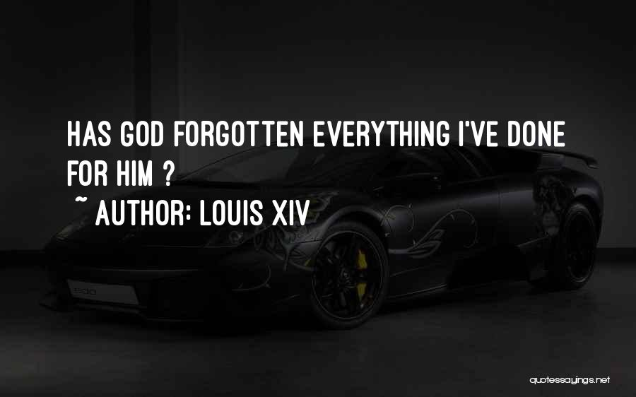 Why Have You Forgotten Me Quotes By Louis XIV