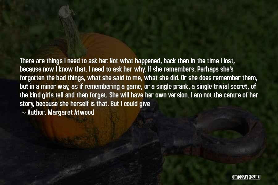 Why Have You Forgotten Me Quotes By Margaret Atwood