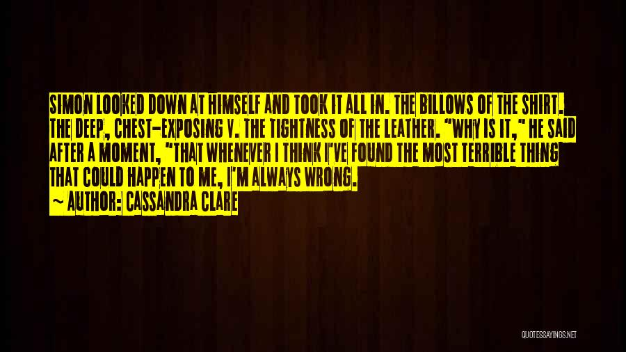 Why It Always Me Quotes By Cassandra Clare