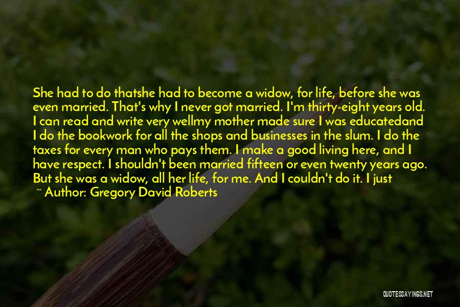 Why It Always Me Quotes By Gregory David Roberts