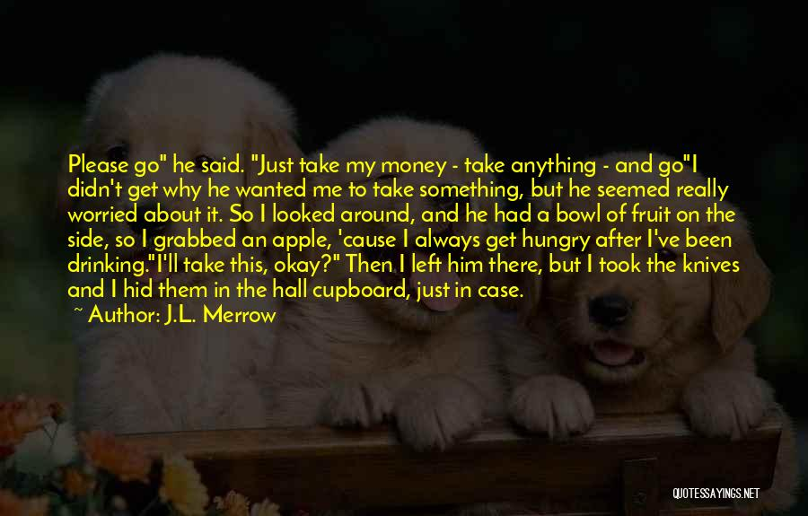 Why It Always Me Quotes By J.L. Merrow