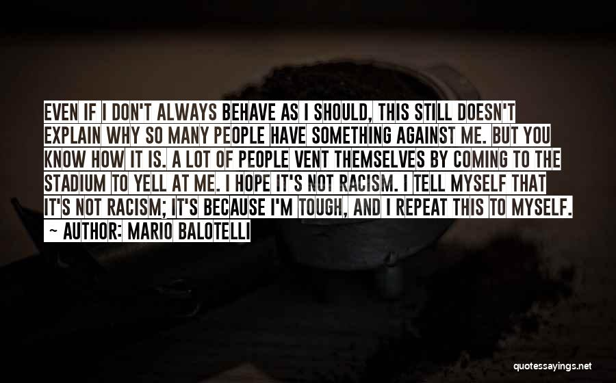 Why It Always Me Quotes By Mario Balotelli