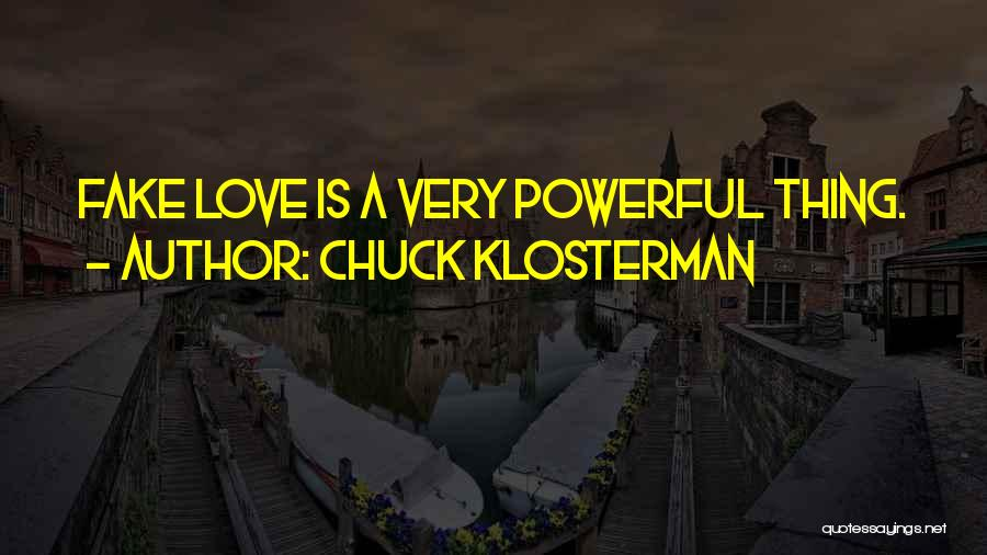 Why Love Is Fake Quotes By Chuck Klosterman