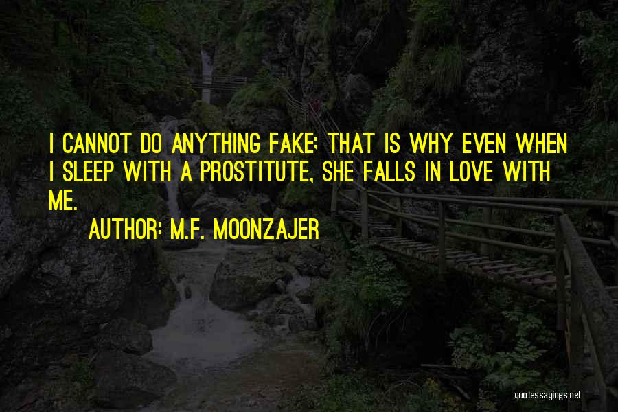 Why Love Is Fake Quotes By M.F. Moonzajer