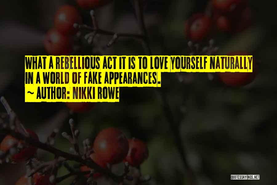 Why Love Is Fake Quotes By Nikki Rowe