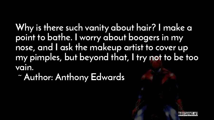 Why Not To Worry Quotes By Anthony Edwards